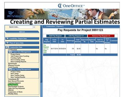 "Using the Navigation window to the left of your screen Select ""Pay Request"" Creating and Reviewing Partial Estimates."