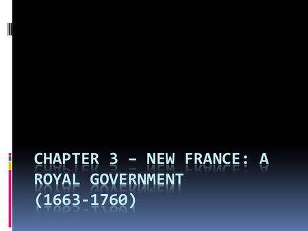 Royal Colony: 1663 Why did France make New France a ROYAL COLONY? The Company of Habitants were in debt (owned money) and couldn't pay for the colonies.