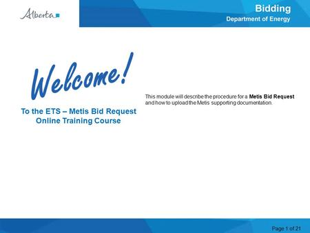 Page 1 of 21 This module will describe the procedure for a Metis Bid Request and how to upload the Metis supporting documentation. Welcome To the ETS –