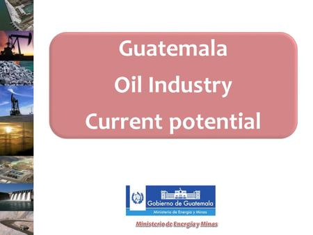 Guatemala Oil Industry Current potential. GENERAL INFORMATION Guatemala is home to the largest number of archaeological sites of the Mayan culture,