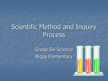 Scientific Method and Inquiry Process Grade Six Science Riggs Elementary.