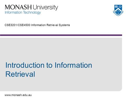 Www.monash.edu.au CSE3201/CSE4500 Information Retrieval Systems Introduction to Information Retrieval.