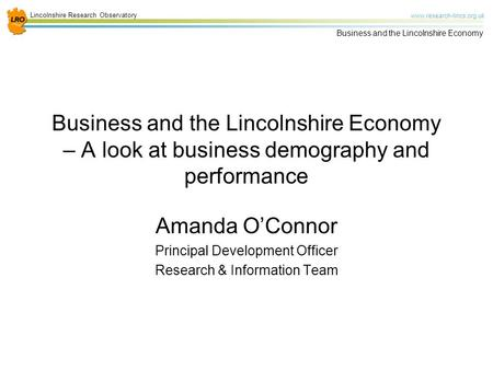 Lincolnshire Research Observatory www.research-lincs.org.uk Business and the Lincolnshire Economy Business and the Lincolnshire Economy – A look at business.