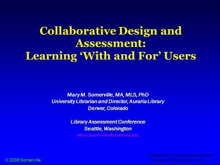 © 2008 Somerville Collaborative Design and Assessment: Learning 'With and For' Users 1 Collaborative Design and Assessment: Learning 'With and For' Users.