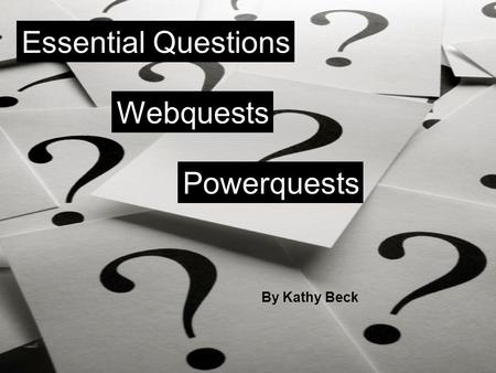 Essential Questions Webquests Powerquests By Kathy Beck