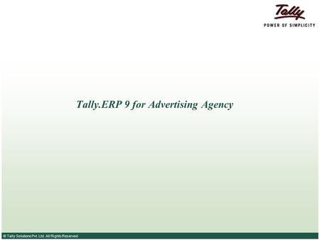 © Tally Solutions Pvt. Ltd. All Rights Reserved Tally.ERP 9 for Advertising Agency.