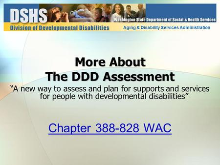 "More About The DDD Assessment ""A new way to assess and plan for supports and services for people with developmental disabilities"" Aging & Disability Services."