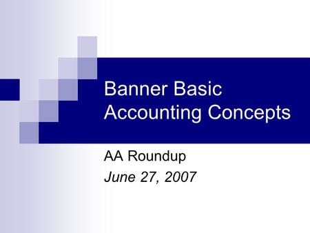 Banner Basic Accounting Concepts AA Roundup June 27, 2007.