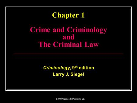 © 2003 Wadsworth Publishing Co. Chapter 1 Crime and Criminology and The Criminal Law Criminology, 9 th edition Larry J. Siegel.