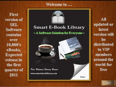 First version of SEL Software contains over 10,000's eBooks. Expected release in the first quarter of 2011 All updated or latest version will be distributed.