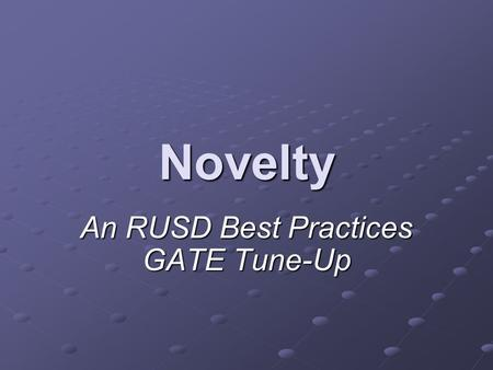 Novelty An RUSD Best Practices GATE Tune-Up. What is Novelty? Novelty complements depth and complexity by providing opportunities for inquiry and exploration.