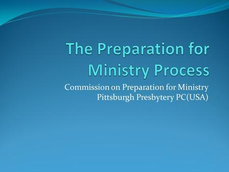 Commission on Preparation for Ministry Pittsburgh Presbytery PC(USA)