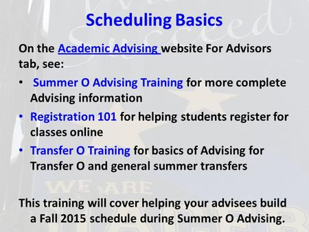 Scheduling Basics On the Academic Advising website For Advisors tab, see:Academic Advising Summer O Advising Training for more complete Advising information.