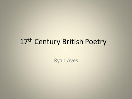 17 th Century British Poetry Ryan Aves. Influences Edmund Spenser – Spensarian Sonnet William Shakespeare – Shakespearean Sonnet.