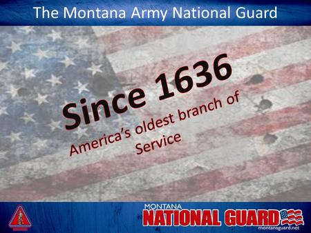 The Montana Army National Guard. Overview Training The Montana Army National Guard Has the following training options -Army Basic Training and AIT -ROTC.