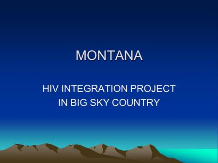 MONTANA HIV INTEGRATION PROJECT IN BIG SKY COUNTRY.