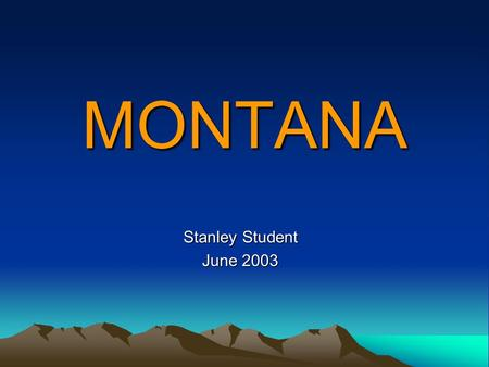 MONTANA Stanley Student June 2003. Capital City: Helena.