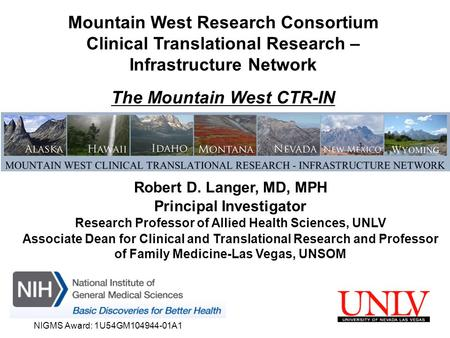 NIGMS Award: 1U54GM104944-01A1 Mountain West Research Consortium Clinical Translational Research – Infrastructure Network The Mountain West CTR-IN Robert.
