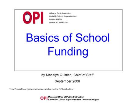Basics of School Funding Office of Public Instruction Linda McCulloch, Superintendent PO Box 202501 Helena, MT 59620-2501 This PowerPoint presentation.