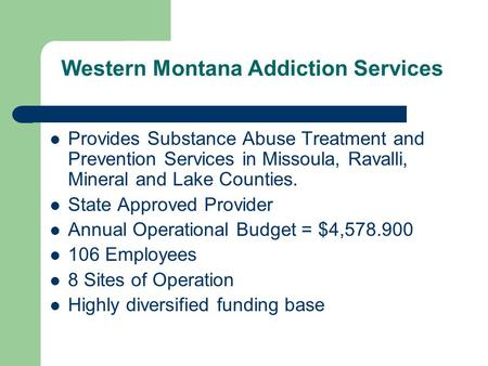 Western Montana Addiction Services Provides Substance Abuse Treatment and Prevention Services in Missoula, Ravalli, Mineral and Lake Counties. State Approved.