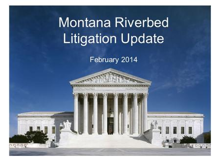 Montana Riverbed Litigation Update February 2014.