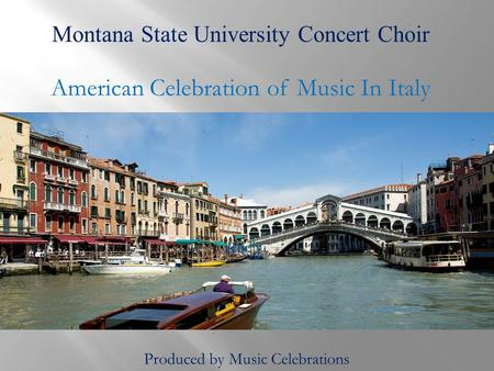 Montana State University Concert Choir American Celebration of Music In Italy Produced by Music Celebrations.