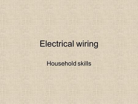 Electrical wiring Household skills. Power Grid All electrical devices in your home are physically connected to a power generating facility You will not.