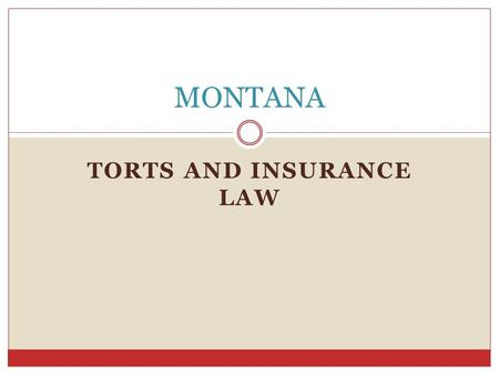 TORTS AND INSURANCE LAW MONTANA. Negligence The failure to use reasonable care. A person is negligent if he/she fails to act as an ordinarily prudent.