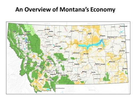 An Overview of Montana's Economy. Montana's Economy Is Growing and Outperforming Rest of the Nation From 2001-2013, Montana's employment increased substantially.