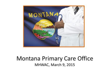 Montana Primary Care Office MHWAC, March 9, 2015.