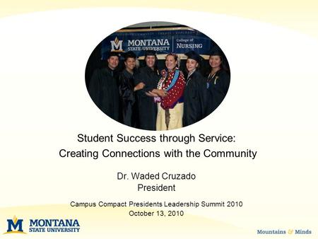 Student Success through Service: Creating Connections with the Community Dr. Waded Cruzado President Campus Compact Presidents Leadership Summit 2010 October.