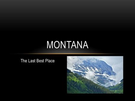 The Last Best Place MONTANA. NATURAL RESOURCES Coal Copper Oil.