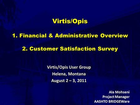 Virtis/Opis 1. Financial & Administrative Overview 2. Customer Satisfaction Survey Virtis/Opis User Group Helena, Montana August 2 – 3, 2011 Virtis/Opis.