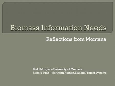 Reflections from Montana Todd Morgan – University of Montana Renate Bush – Northern Region, National Forest Systems.