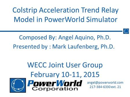 Composed By: Angel Aquino, Ph.D. Presented by : Mark Laufenberg, Ph.D. WECC Joint User Group February 10-11, 2015 Colstrip Acceleration Trend Relay Model.