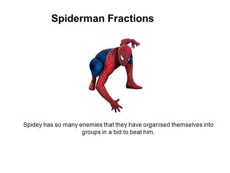 Spiderman Fractions Spidey has so many enemies that they have organised themselves into groups in a bid to beat him.