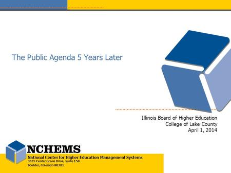 National Center for Higher Education Management Systems 3035 Center Green Drive, Suite 150 Boulder, Colorado 80301 The Public Agenda 5 Years Later Illinois.