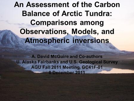 An Assessment of the Carbon Balance of Arctic Tundra: Comparisons among Observations, Models, and Atmospheric inversions A. David McGuire and Co-authors.