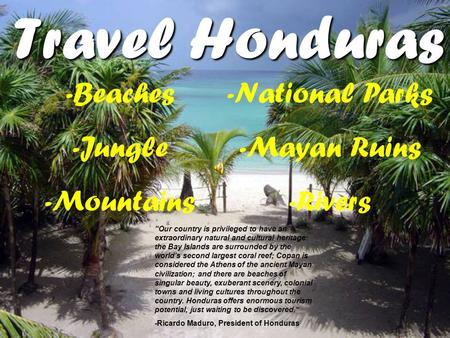 "Travel Honduras ""Our country is privileged to have an extraordinary natural and cultural heritage: the Bay Islands are surrounded by the world's second."