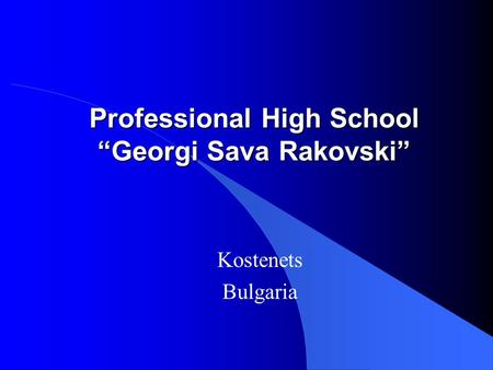 "Professional High School ""Georgi Sava Rakovski"" Kostenets Bulgaria."