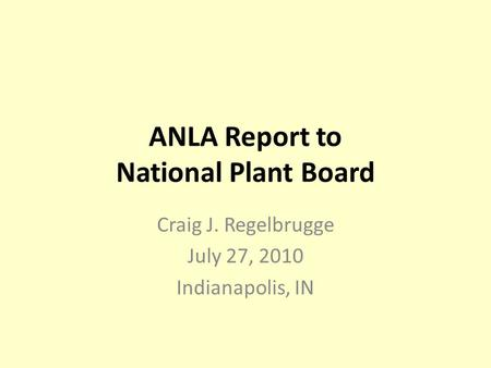 ANLA Report to National Plant Board Craig J. Regelbrugge July 27, 2010 Indianapolis, IN.