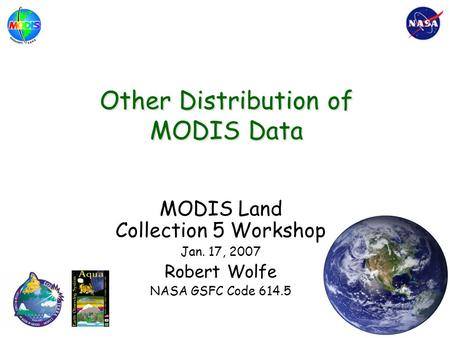 Other Distribution of MODIS Data MODIS Land Collection 5 Workshop Jan. 17, 2007 Robert Wolfe NASA GSFC Code 614.5.