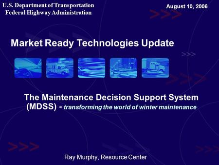 U.S. Department of Transportation Federal Highway Administration The Maintenance Decision Support System (MDSS) - transforming the world of winter maintenance.