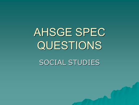 AHSGE SPEC QUESTIONS SOCIAL STUDIES. Directions  Read each question carefully and write down what you believe to be the correct answer. After writing.