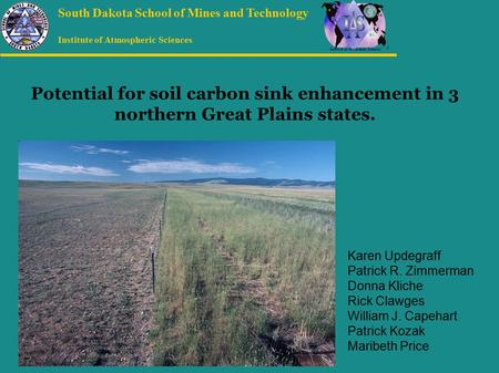 Institute of Atmospheric Sciences South Dakota School of Mines and Technology Potential for soil carbon sink enhancement in 3 northern Great Plains states.