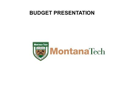 BUDGET PRESENTATION. Enrollment-FTE Budgeted FY14 Flat Recruiting Smarter  Contracted Recruiting Assistance to Target and Focus Efforts Retention Efforts.