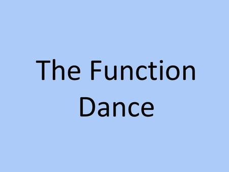 The Function Dance. Please stand and use your arms for the end behaviors.