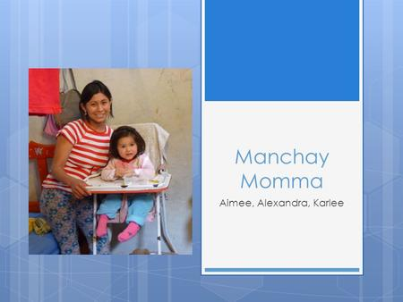 Manchay Momma Aimee, Alexandra, Karlee. Introduction  Child (‹5 years) underweight, stunting, wasting, overweight  Stunting levels highest.