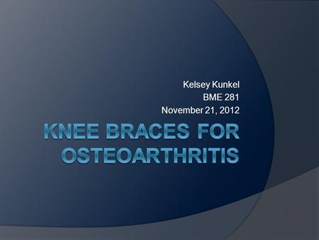 Kelsey Kunkel BME 281 November 21, 2012. Background Information  Usually an athletic knee has joint fluid and cartilage between the femur, patella, and.
