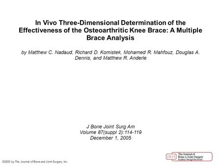 In Vivo Three-Dimensional Determination of the Effectiveness of the Osteoarthritic Knee Brace: A Multiple Brace Analysis by Matthew C. Nadaud, Richard.